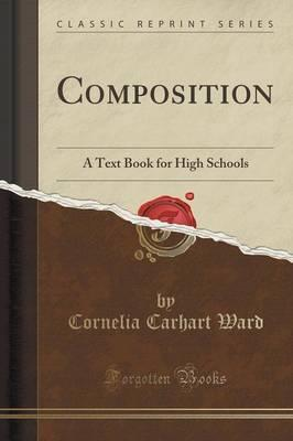 Composition  A Text Book for High Schools (Classic Reprint)