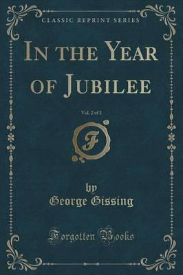 In the Year of Jubilee, Vol. 2 of 3 (Classic Reprint) Cover Image