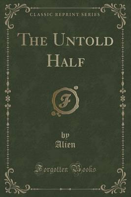 The Untold Half (Classic Reprint) Cover Image