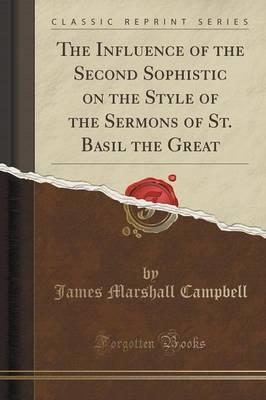 The Influence of the Second Sophistic on the Style of the Sermons of St. Basil the Great (Classic Reprint)