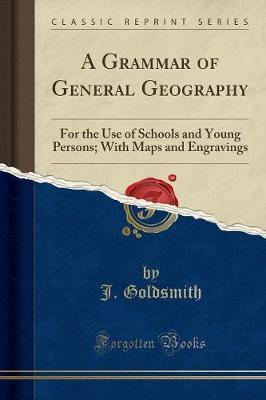 A Grammar of General Geography : For the Use of Schools and Young Persons; With Maps and Engravings (Classic Reprint)