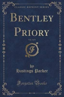 Bentley Priory, Vol. 3 of 3 (Classic Reprint) Cover Image