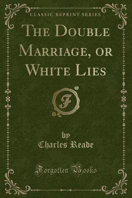 The Double Marriage, or White Lies (Classic Reprint) Cover Image