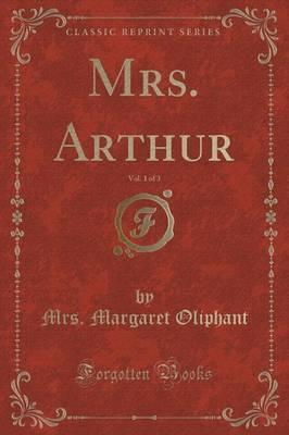Mrs. Arthur, Vol. 1 of 3 (Classic Reprint) Cover Image