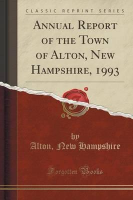Annual Report of the Town of Alton, New Hampshire, 1993 (Classic Reprint)