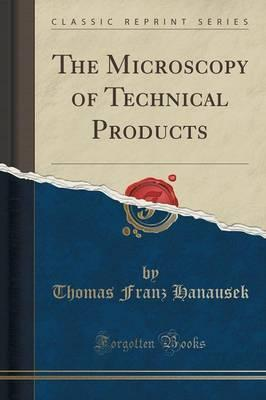 The Microscopy of Technical Products (Classic Reprint)