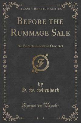 Before the Rummage Sale  An Entertainment in One Act (Classic Reprint)