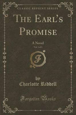 The Earl's Promise, Vol. 1 of 3  A Novel (Classic Reprint)
