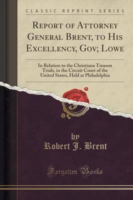 Report of Attorney General Brent, to His Excellency, Gov; Lowe