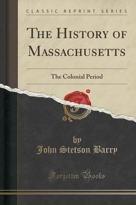 The History of Massachusetts  The Colonial Period (Classic Reprint)