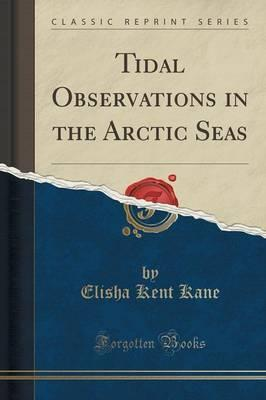 Tidal Observations in the Arctic Seas (Classic Reprint)