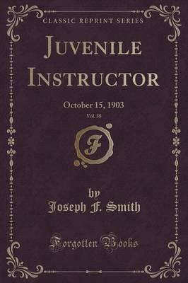 Juvenile Instructor, Vol. 38  October 15, 1903 (Classic Reprint)