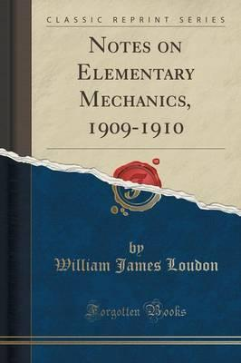 Notes on Elementary Mechanics, 1909-1910 (Classic Reprint)