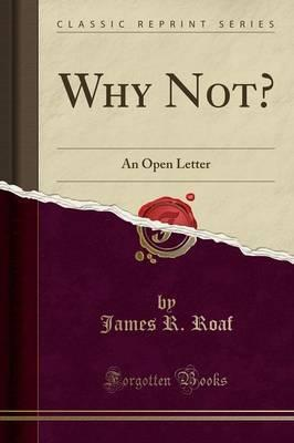 Why Not?  An Open Letter (Classic Reprint)