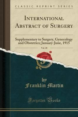 International Abstract of Surgery, Vol. 20 : Supplementary to Surgery, Gynecology and Obstetrics; January-June, 1915 (Classic Reprint)