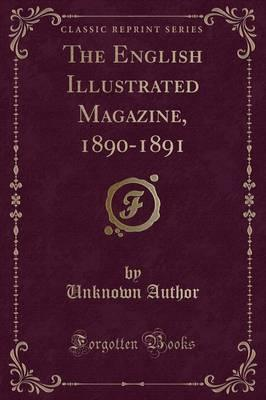 The English Illustrated Magazine, 1890-1891 (Classic Reprint)