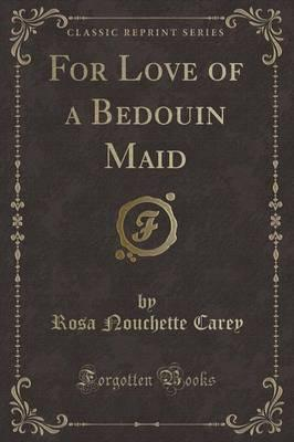 For Love of a Bedouin Maid (Classic Reprint)