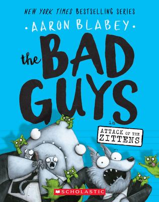 BAD GUYS, THE / VOL. 4. ATTACK OF THE ZITTENS