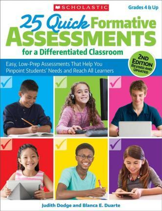 25 Quick Formative Assessments for a Differentiated Classroom : Easy, Low-Prep Assessments That Help You Pinpoint Students' Needs and Reach All Learners