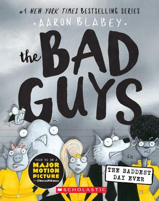 The Bad Guys in the Baddest Day Ever (the Bad Guys #10), 10