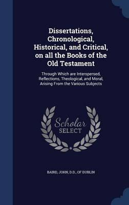 Dissertations, Chronological, Historical, and Critical, on All the Books of the Old Testament