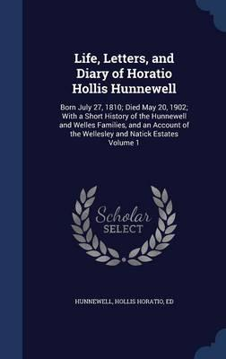 Life, Letters, and Diary of Horatio Hollis Hunnewell