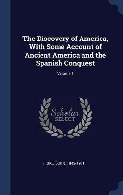 The Discovery of America, with Some Account of Ancient America and the Spanish Conquest; Volume 1