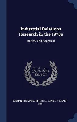 Industrial Relations Research in the 1970s  Review and Appraisal