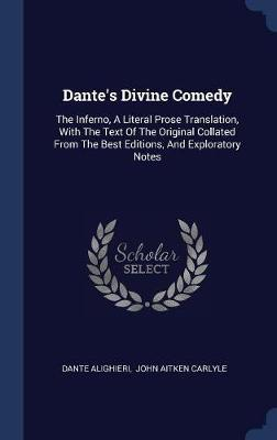 Dante's Divine Comedy  The Inferno, a Literal Prose Translation, with the Text of the Original Collated from the Best Editions, and Exploratory Notes