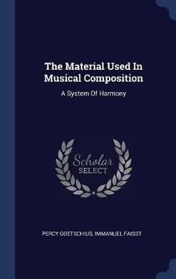 The Material Used in Musical Composition  A System of Harmony