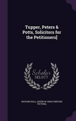Tupper, Peters & Potts, Solicitors for the Petitioners]