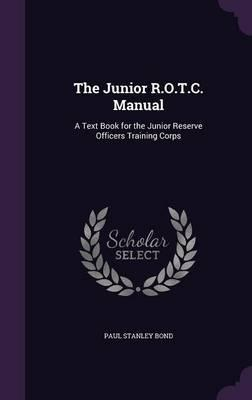The Junior R.O.T.C. Manual  A Text Book for the Junior Reserve Officers Training Corps