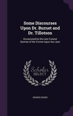 Some Discourses Upon Dr. Burnet and Dr. Tillotson