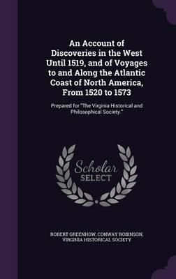 An Account of Discoveries in the West Until 1519, and of Voyages to and Along the Atlantic Coast of North America, from 1520 to 1573