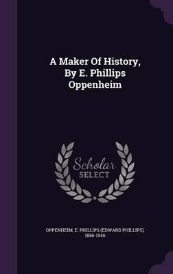 A Maker of History, by E. Phillips Oppenheim