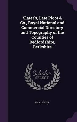 Slater's, Late Pigot & Co., Royal National and Commercial Directory and Topography of the Counties of Bedfordshire, Berkshire