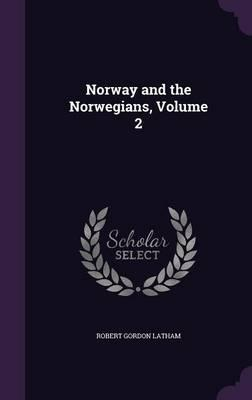 Norway and the Norwegians, Volume 2