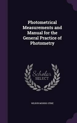 Photometrical Measurements and Manual for the General Practice of Photometry