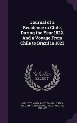 Journal of a Residence in Chile, During the Year 1822. and a Voyage from Chile to Brazil in 1823