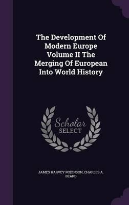 The Development of Modern Europe Volume II the Merging of European Into World History