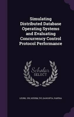 Simulating Distributed Database Operating Systems and Evaluating Concurrency Control Protocol Performance
