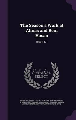 The Season's Work at Ahnas and Beni Hasan  1890-1891