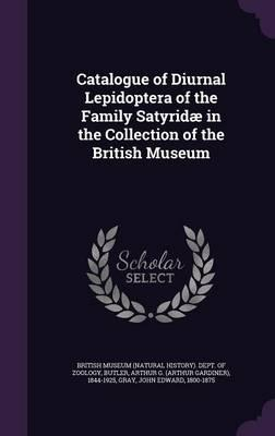 Catalogue of Diurnal Lepidoptera of the Family Satyridae in the Collection of the British Museum
