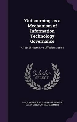 'Outsourcing' as a Mechanism of Information Technology Governance  A Test of Alternative Diffusion Models