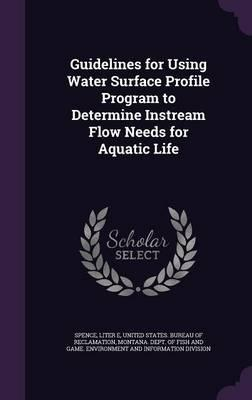 Guidelines for Using Water Surface Profile Program to Determine Instream Flow Needs for Aquatic Life