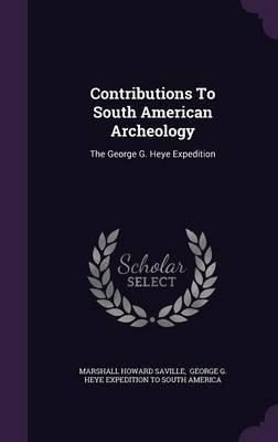 Contributions to South American Archeology  The George G. Heye Expedition