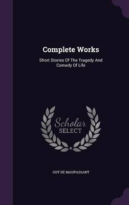 Complete Works : Short Stories of the Tragedy and Comedy of Life
