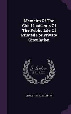 Memoirs of the Chief Incidents of the Public Life of Printed for Private Circulation
