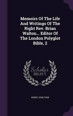 Memoirs of the Life and Writings of the Right Rev. Brian Walton... Editor of the London Polyglot Bible, 2