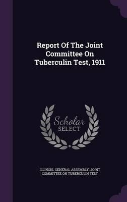 Report of the Joint Committee on Tuberculin Test, 1911